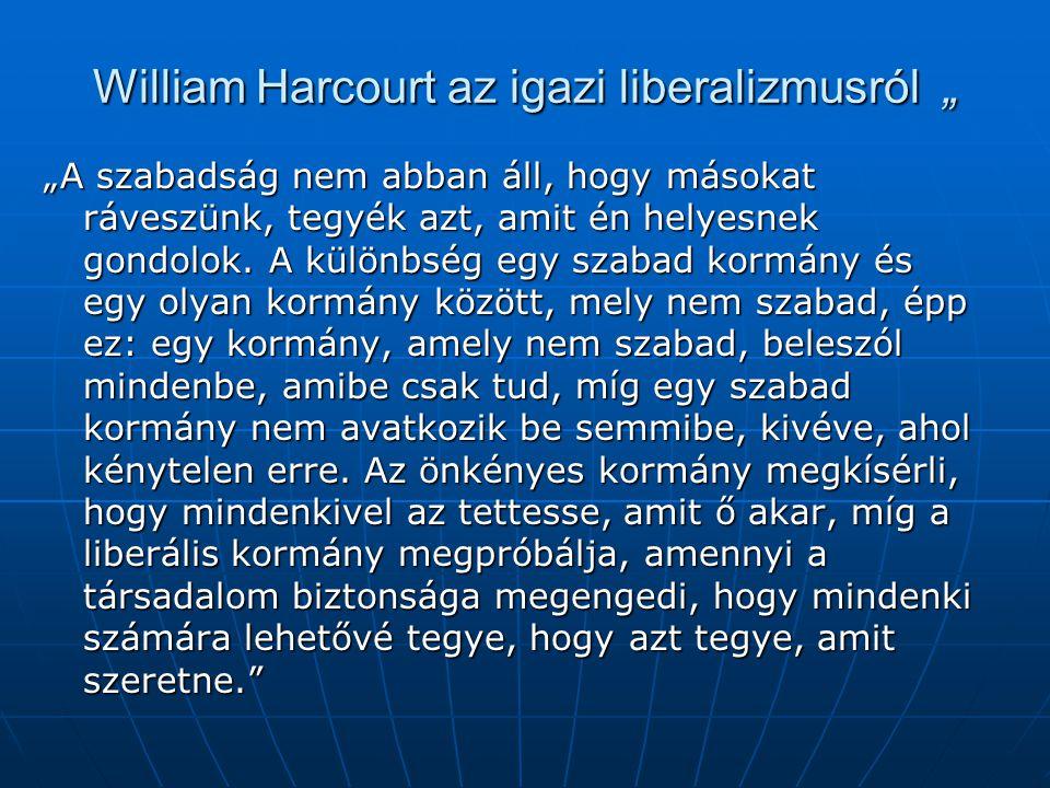 """William Harcourt az igazi liberalizmusról """" """"A szabadság nem abban áll, hogy másokat ráveszünk, tegyék azt, amit én helyesnek gondolok. A különbség eg"""