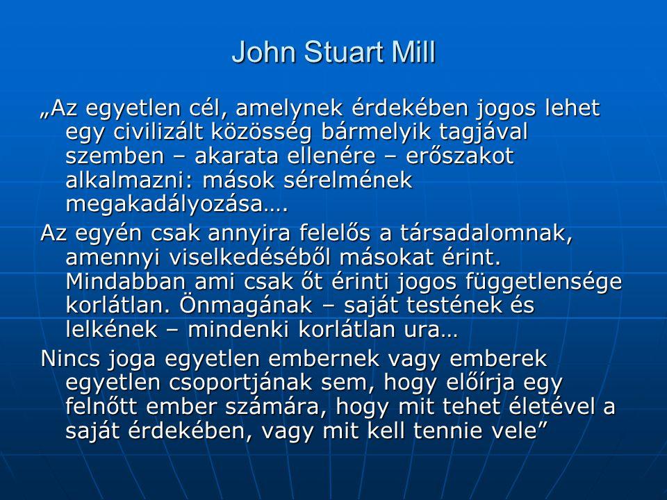 """John Stuart Mill """"Az egyetlen cél, amelynek érdekében jogos lehet egy civilizált közösség bármelyik tagjával szemben – akarata ellenére – erőszakot al"""