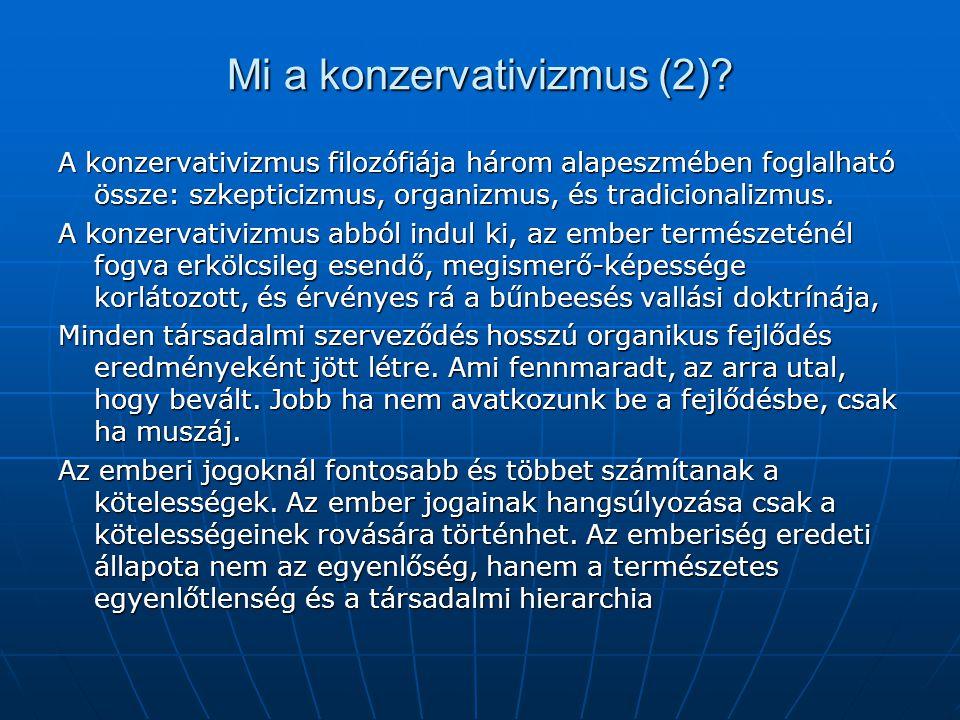 Mi a konzervativizmus (2)? A konzervativizmus filozófiája három alapeszmében foglalható össze: szkepticizmus, organizmus, és tradicionalizmus. A konze