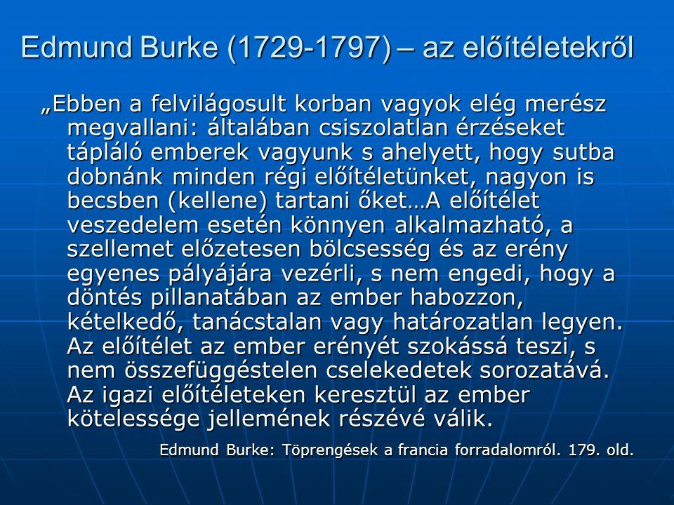 """Edmund Burke (1729-1797) – az előítéletekről """"Ebben a felvilágosult korban vagyok elég merész megvallani: általában csiszolatlan érzéseket tápláló emb"""