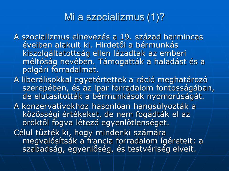 Mi a szocializmus (1)? A szocializmus elnevezés a 19. század harmincas éveiben alakult ki. Hirdetői a bérmunkás kiszolgáltatottság ellen lázadtak az e