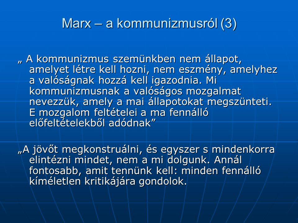 """Marx – a kommunizmusról (3) """" A kommunizmus szemünkben nem állapot, amelyet létre kell hozni, nem eszmény, amelyhez a valóságnak hozzá kell igazodnia."""