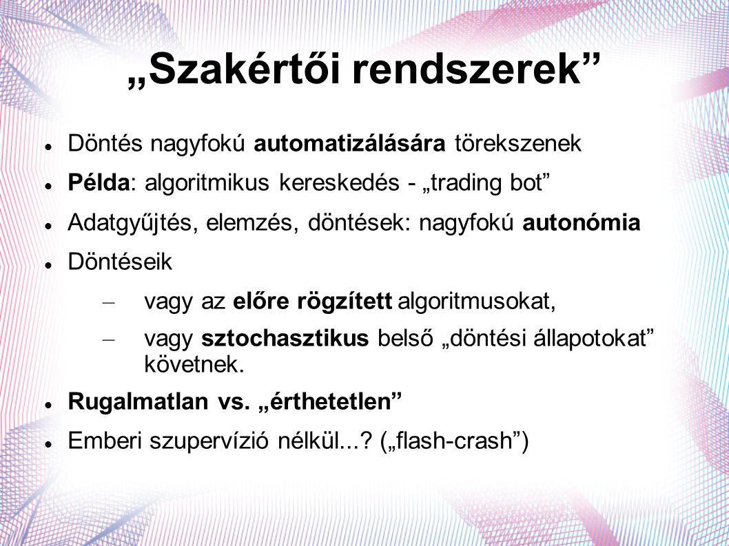 """""""Szakértői rendszerek"""" Döntés nagyfokú automatizálására törekszenek Példa: algoritmikus kereskedés - """"trading bot"""" Adatgyűjtés, elemzés, döntések: nag"""