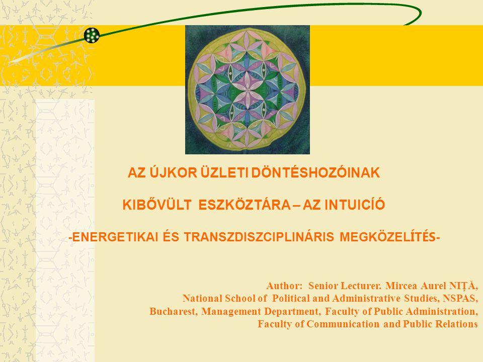 AZ ÚJKOR ÜZLETI DÖNTÉSHOZÓINAK KIBŐVÜLT ESZKÖZTÁRA – AZ INTUICÍÓ -ENERGETIKAI ÉS TRANSZDISZCIPLINÁRIS MEGKÖZEL ÍTÉS - Author: Senior Lecturer. Mircea