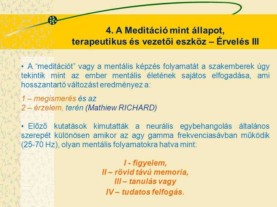 """4. A Meditáció mint állapot, terapeutikus és vezetői eszköz – Érvelés III A """"meditációt"""" vagy a mentális képzés folyamatát a szakemberek úgy tekintik"""