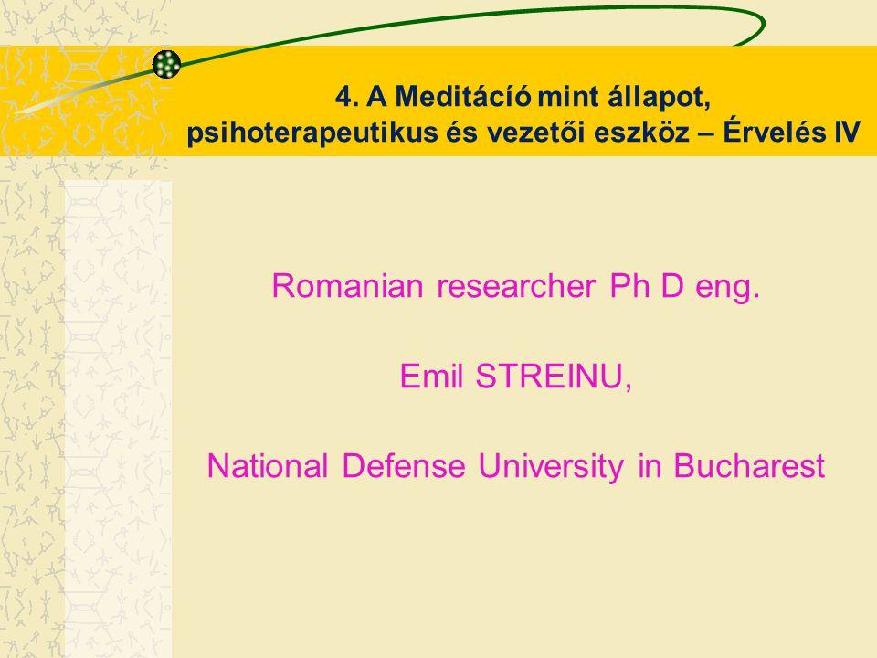 4. A Meditácíó mint állapot, psihoterapeutikus és vezetői eszköz – Érvelés IV Romanian researcher Ph D eng. Emil STREINU, National Defense University