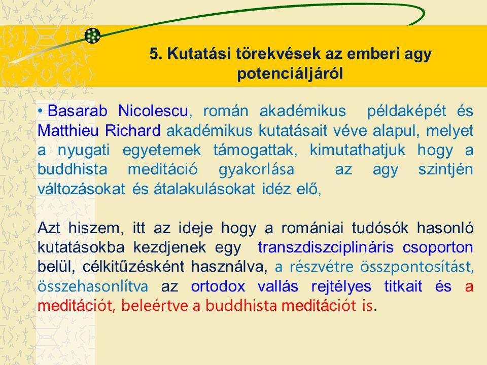 5. Kutatási törekvések az emberi agy potenciáljáról Basarab Nicolescu, román akadémikus példaképét és Matthieu Richard akadémikus kutatásait véve alap