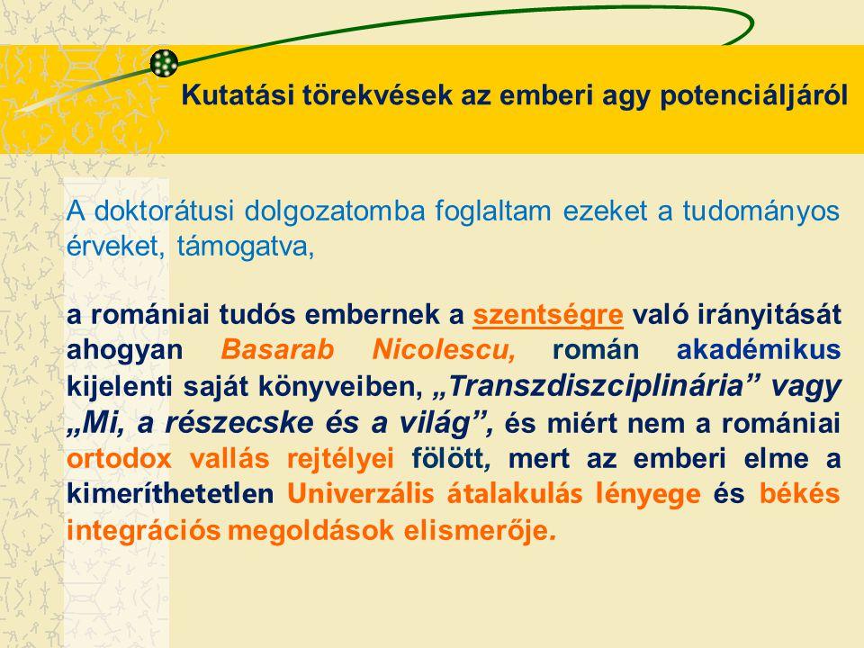 Kutatási törekvések az emberi agy potenciáljáról A doktorátusi dolgozatomba foglaltam ezeket a tudományos érveket, támogatva, a romániai tudós emberne