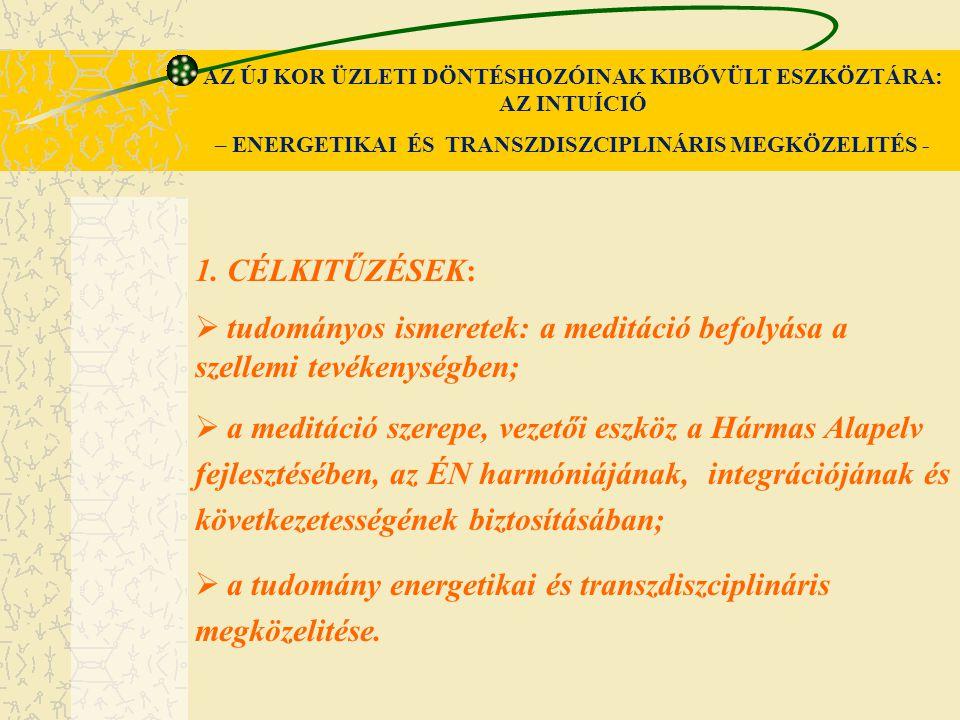 1. CÉLKITŰZÉSEK:  tudományos ismeretek: a meditáció befolyása a szellemi tevékenységben;  a meditáció szerepe, vezetői eszköz a Hármas Alapelv fejle