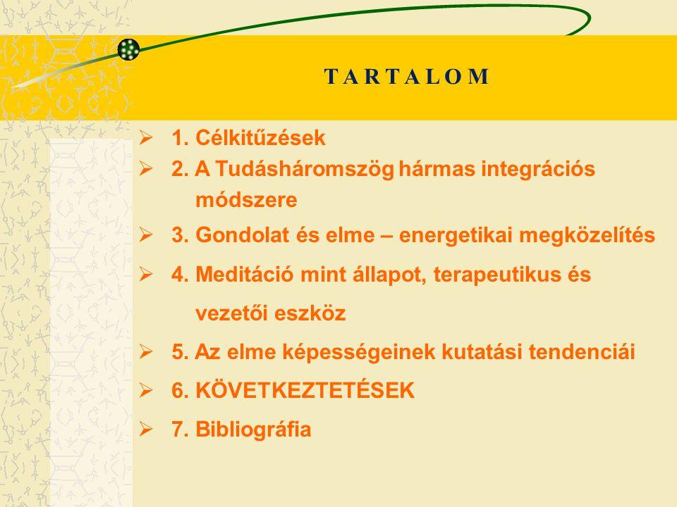  1. Célkitűzések  2. A Tudásháromszög hármas integrációs módszere  3. Gondolat és elme – energetikai megközel í tés  4. Meditáció mint állapot, te