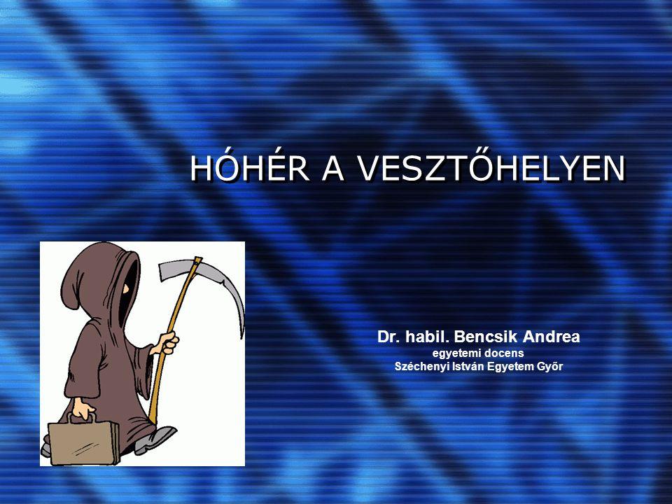 HÓHÉR A VESZTŐHELYEN Dr. habil. Bencsik Andrea egyetemi docens Széchenyi István Egyetem Győr