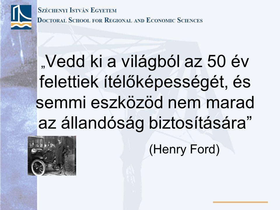 """"""" Vedd ki a világból az 50 év felettiek ítélőképességét, és semmi eszközöd nem marad az állandóság biztosítására"""" (Henry Ford)"""