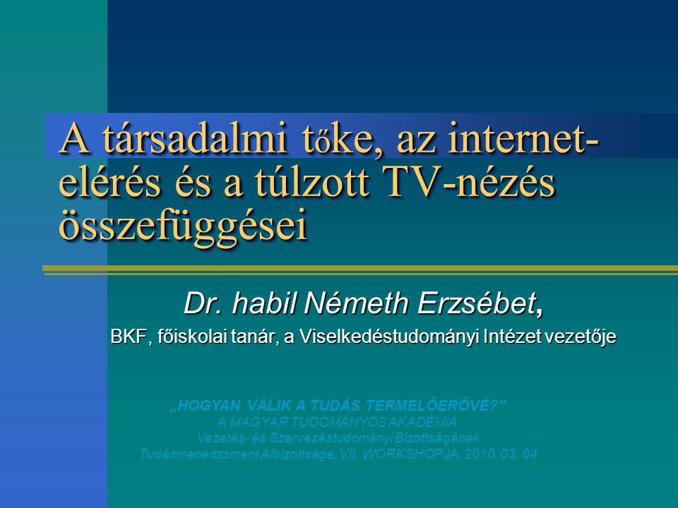 A társadalmi t ő ke, az internet- elérés és a túlzott TV-nézés összefüggései Dr.
