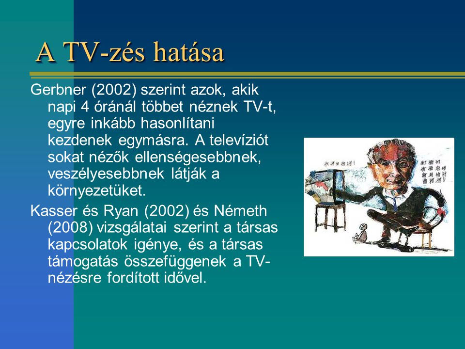 A TV-zés hatása Gerbner (2002) szerint azok, akik napi 4 óránál többet néznek TV-t, egyre inkább hasonlítani kezdenek egymásra.