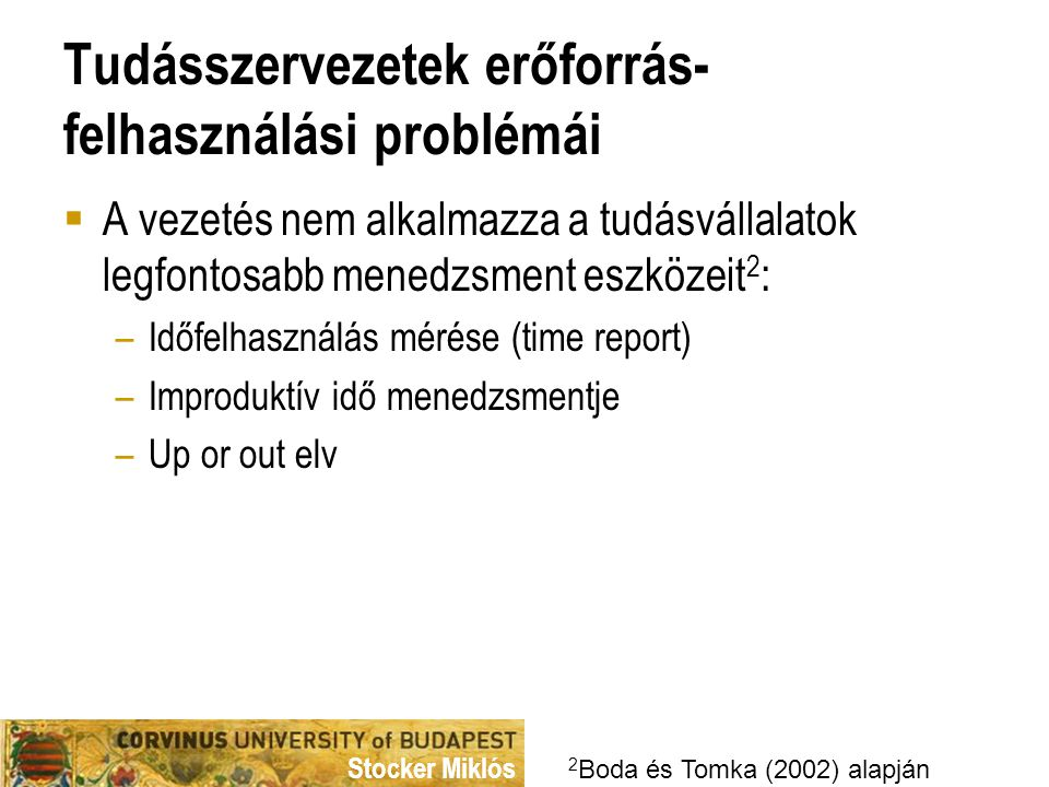 Stocker Miklós Tudásszervezetek erőforrás- felhasználási problémái  A vezetés nem alkalmazza a tudásvállalatok legfontosabb menedzsment eszközeit 2 :