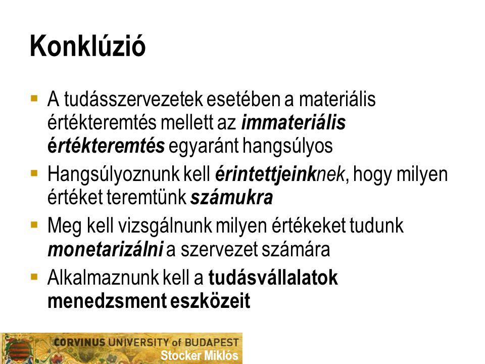 Stocker Miklós Konklúzió  A tudásszervezetek esetében a materiális értékteremtés mellett az immateriális é rtékteremtés egyaránt hangsúlyos  Hangsúl