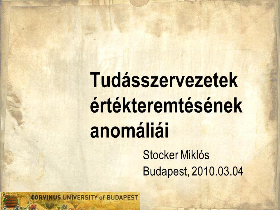 Tudásszervezetek értékteremtésének anomáliái Stocker Miklós Budapest, 2010.03.04