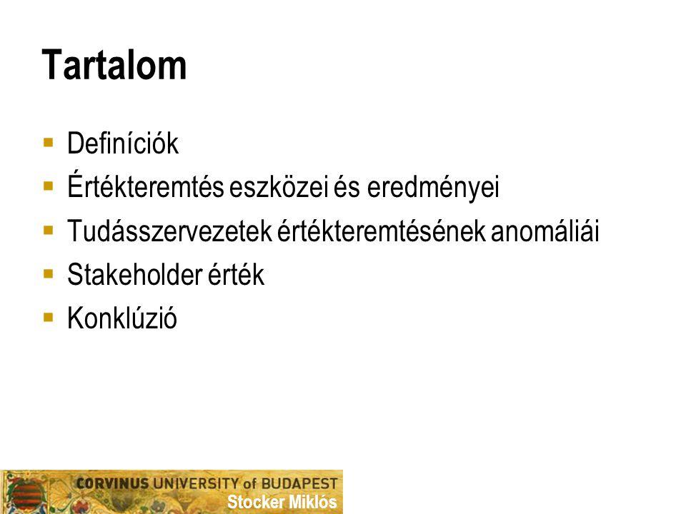 Stocker Miklós Tartalom  Definíciók  Értékteremtés eszközei és eredményei  Tudásszervezetek értékteremtésének anomáliái  Stakeholder érték  Konkl