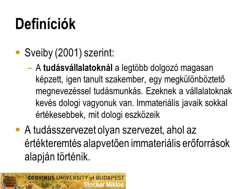 Stocker Miklós Definíciók  Sveiby (2001) szerint: –A tudásvállalatoknál a legtöbb dolgozó magasan képzett, igen tanult szakember, egy megkülönböztető