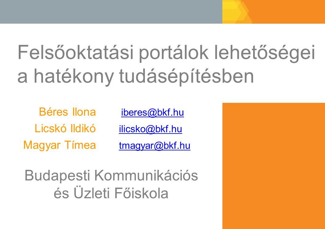 Felsőoktatási portálok lehetőségei a hatékony tudásépítésben Béres Ilona iberes@bkf.hu iberes@bkf.hu Licskó Ildikó ilicsko@bkf.hu ilicsko@bkf.hu Magyar Tímea tmagyar@bkf.hu tmagyar@bkf.hu Budapesti Kommunikációs és Üzleti Főiskola
