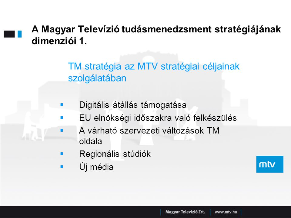 A Magyar Televízió tudásmenedzsment stratégiájának dimenziói 1. TM stratégia az MTV stratégiai céljainak szolgálatában  Digitális átállás támogatása