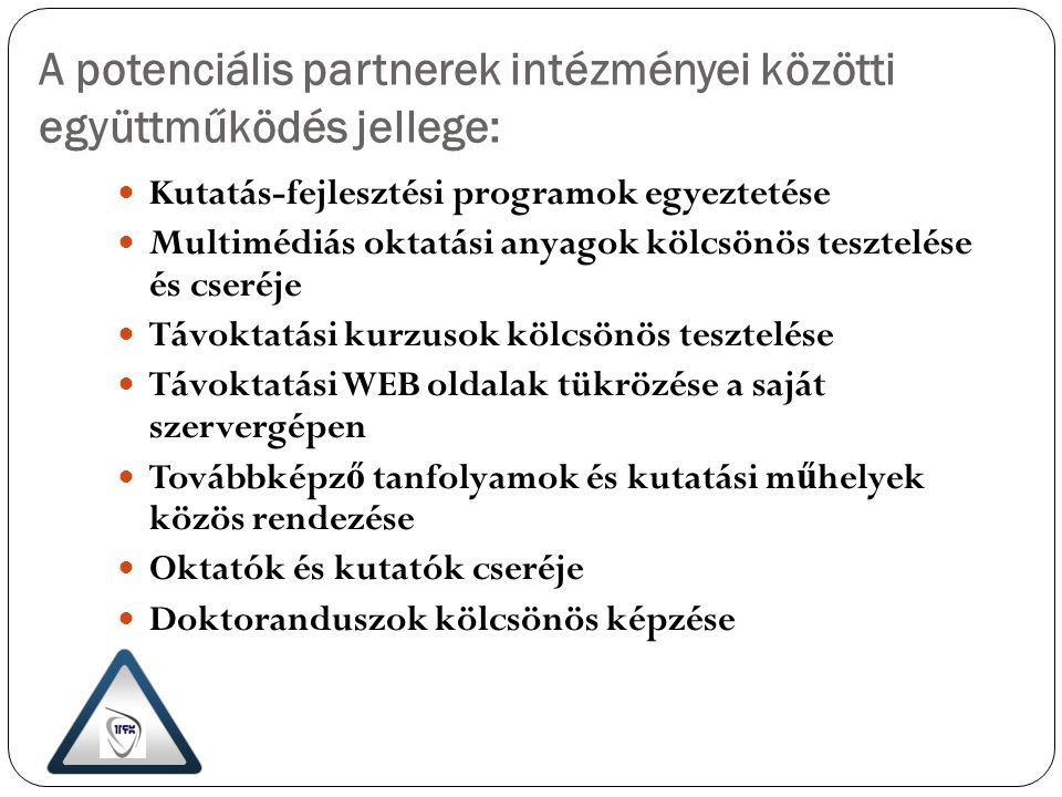 A potenciális partnerek intézményei közötti együttműködés jellege: Kutatás-fejlesztési programok egyeztetése Multimédiás oktatási anyagok kölcsönös te
