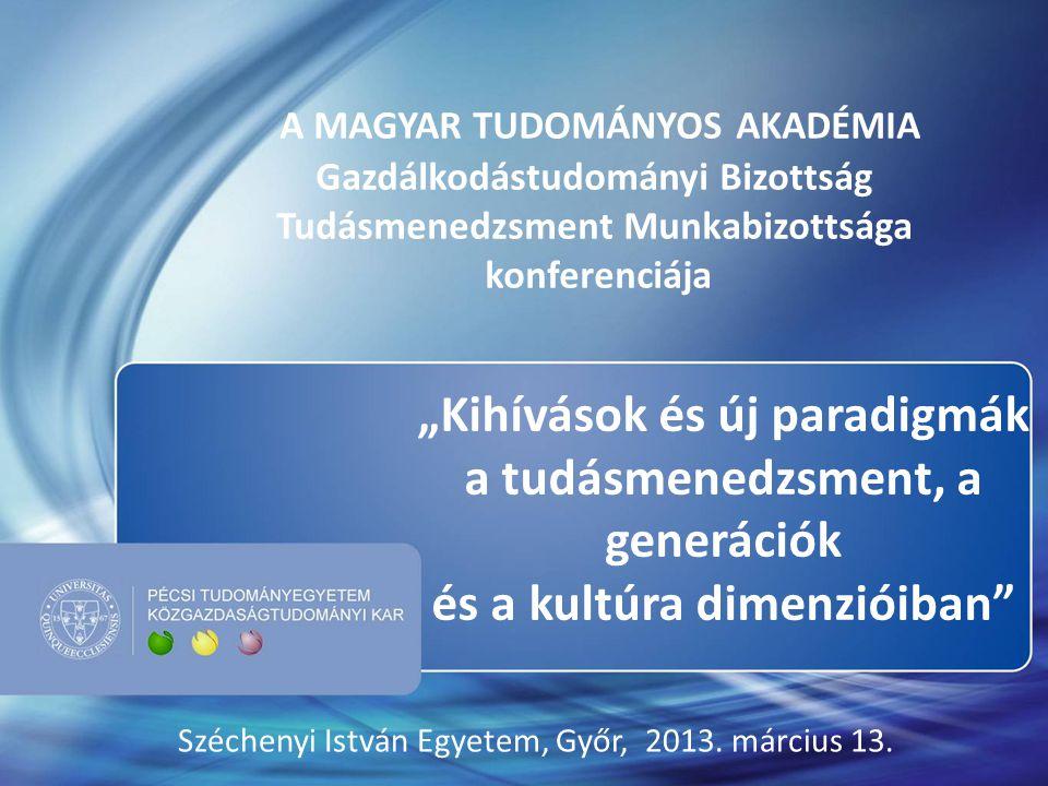 """A MAGYAR TUDOMÁNYOS AKADÉMIA Gazdálkodástudományi Bizottság Tudásmenedzsment Munkabizottsága konferenciája """"Kihívások és új paradigmák a tudásmenedzsm"""