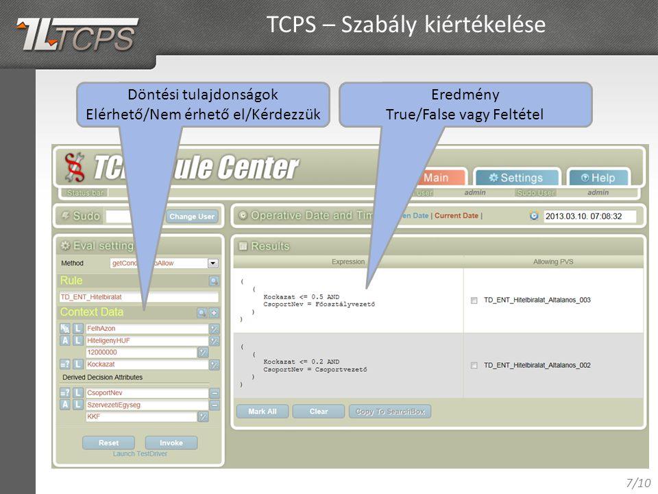 7/10 TCPS – Szabály kiértékelése Döntési tulajdonságok Elérhető/Nem érhető el/Kérdezzük Eredmény True/False vagy Feltétel