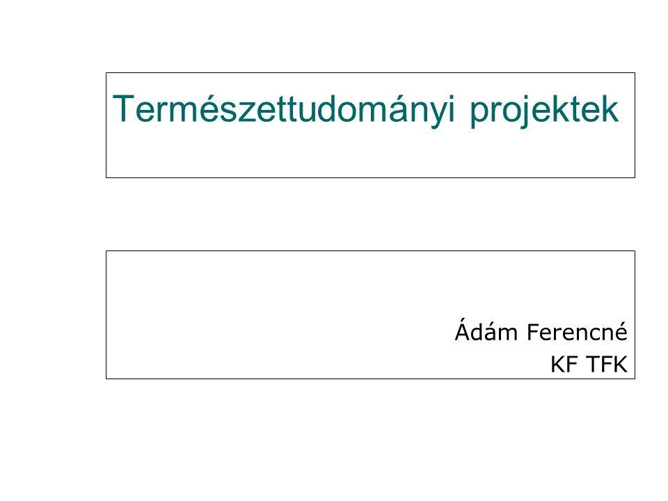 Természettudományi projektek Ádám Ferencné KF TFK