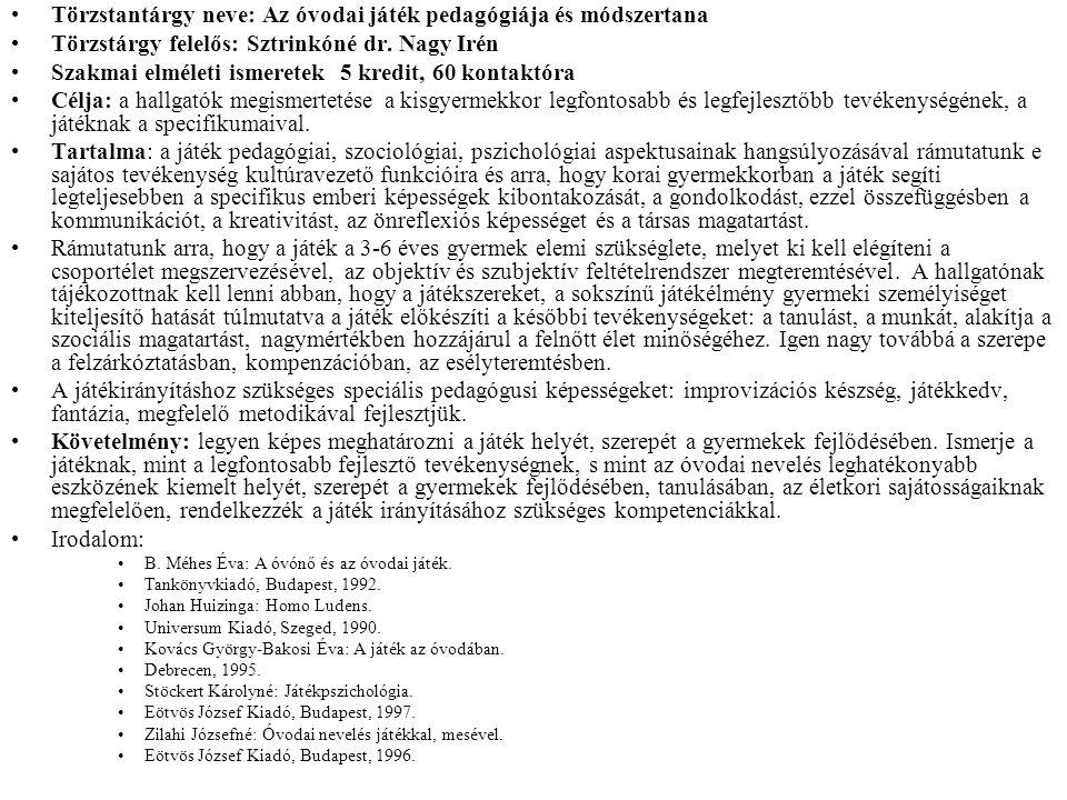 Törzstantárgy neve: Az óvodai játék pedagógiája és módszertana Törzstárgy felelős: Sztrinkóné dr. Nagy Irén Szakmai elméleti ismeretek 5 kredit, 60 ko