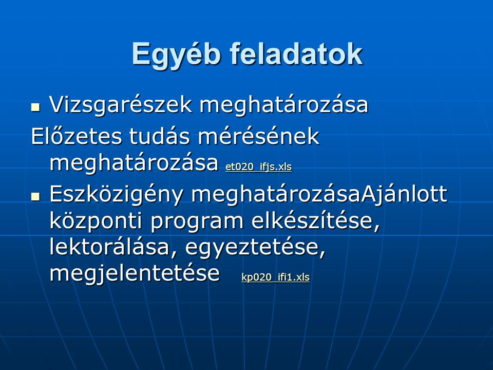 Egyéb feladatok Vizsgarészek meghatározása Vizsgarészek meghatározása Előzetes tudás mérésének meghatározása et020_ifjs.xls et020_ifjs.xls Eszközigény
