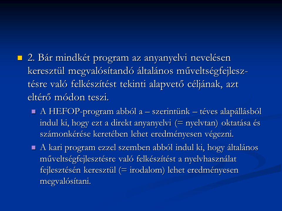 2. Bár mindkét program az anyanyelvi nevelésen keresztül megvalósítandó általános műveltségfejlesz- tésre való felkészítést tekinti alapvető céljának,