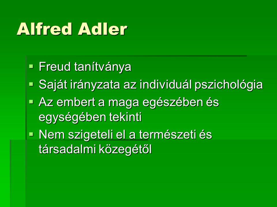 Alfred Adler  Freud tanítványa  Saját irányzata az individuál pszichológia  Az embert a maga egészében és egységében tekinti  Nem szigeteli el a t