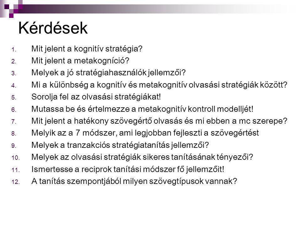 Kérdések 1. Mit jelent a kognitív stratégia? 2. Mit jelent a metakogníció? 3. Melyek a jó stratégiahasználók jellemzői? 4. Mi a különbség a kognitív é