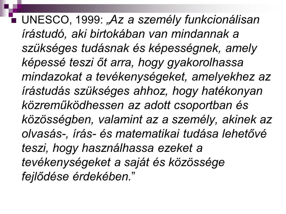 """UNESCO, 1999: """"Az a személy funkcionálisan írástudó, aki birtokában van mindannak a szükséges tudásnak és képességnek, amely képessé teszi őt arra, ho"""