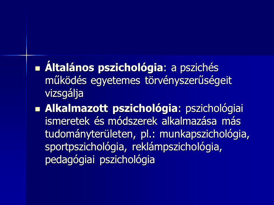 Általános pszichológia: a pszichés működés egyetemes törvényszerűségeit vizsgálja Általános pszichológia: a pszichés működés egyetemes törvényszerűség