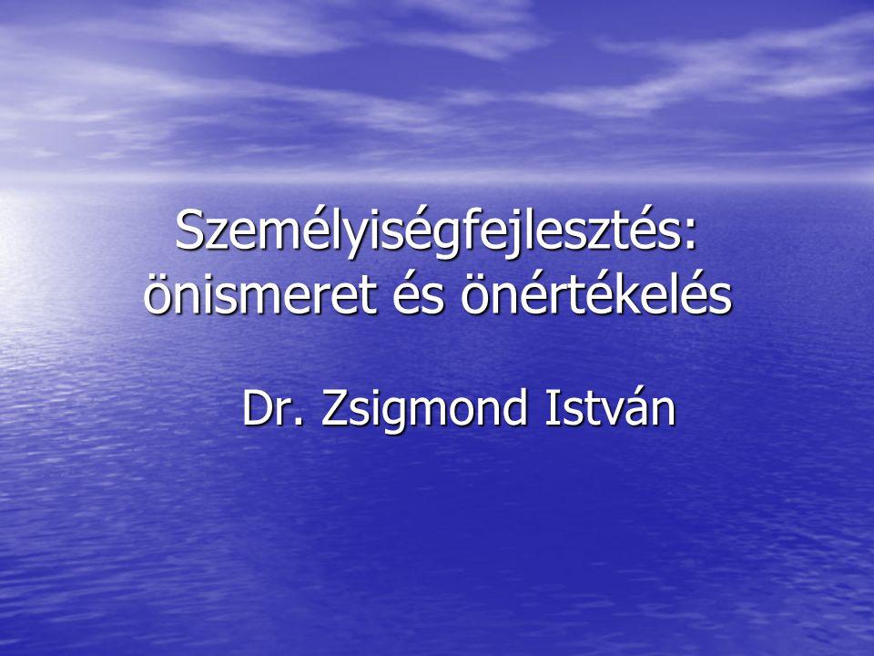 Személyiségfejlesztés: önismeret és önértékelés Dr. Zsigmond István