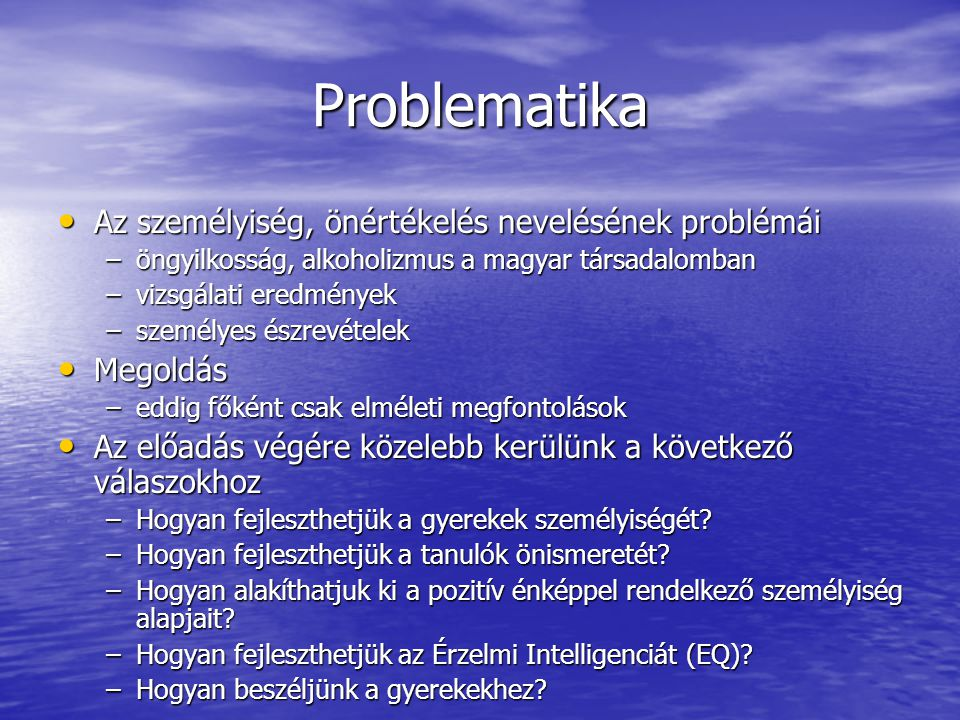 Problematika Az személyiség, önértékelés nevelésének problémái Az személyiség, önértékelés nevelésének problémái –öngyilkosság, alkoholizmus a magyar