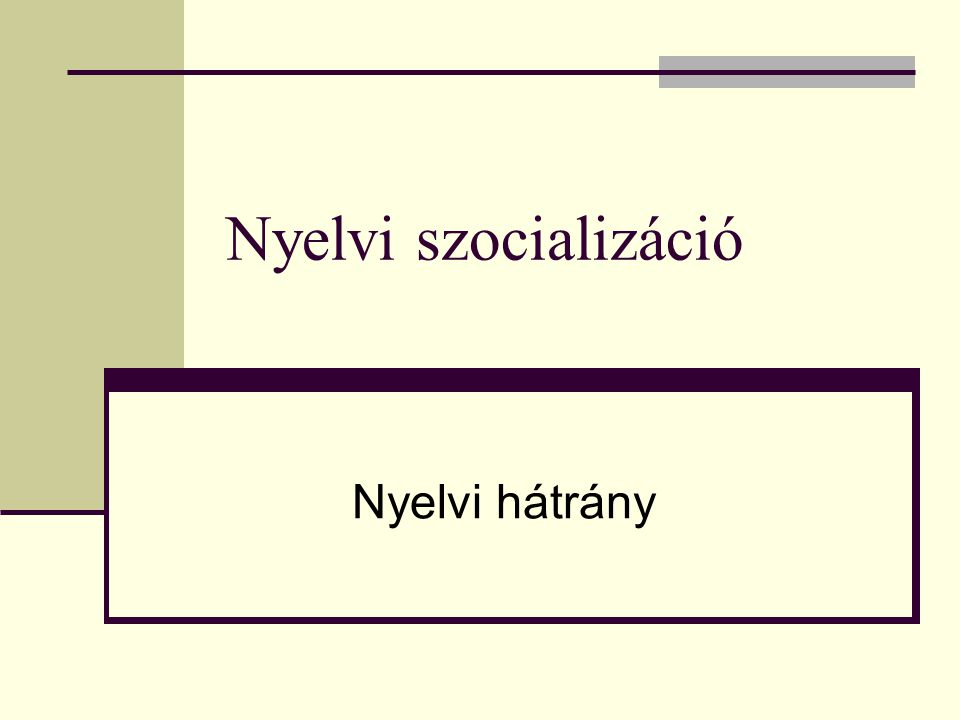 Nyelvi szocializáció Nyelvi hátrány