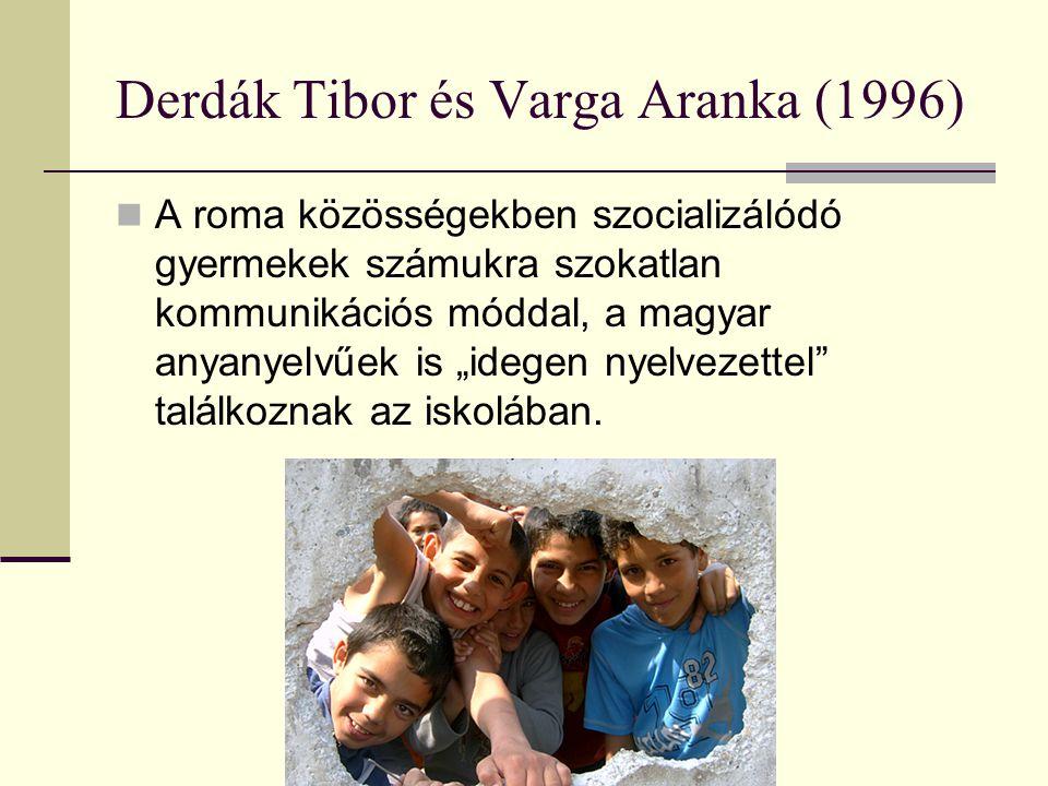 """Derdák Tibor és Varga Aranka (1996) A roma közösségekben szocializálódó gyermekek számukra szokatlan kommunikációs móddal, a magyar anyanyelvűek is """"i"""