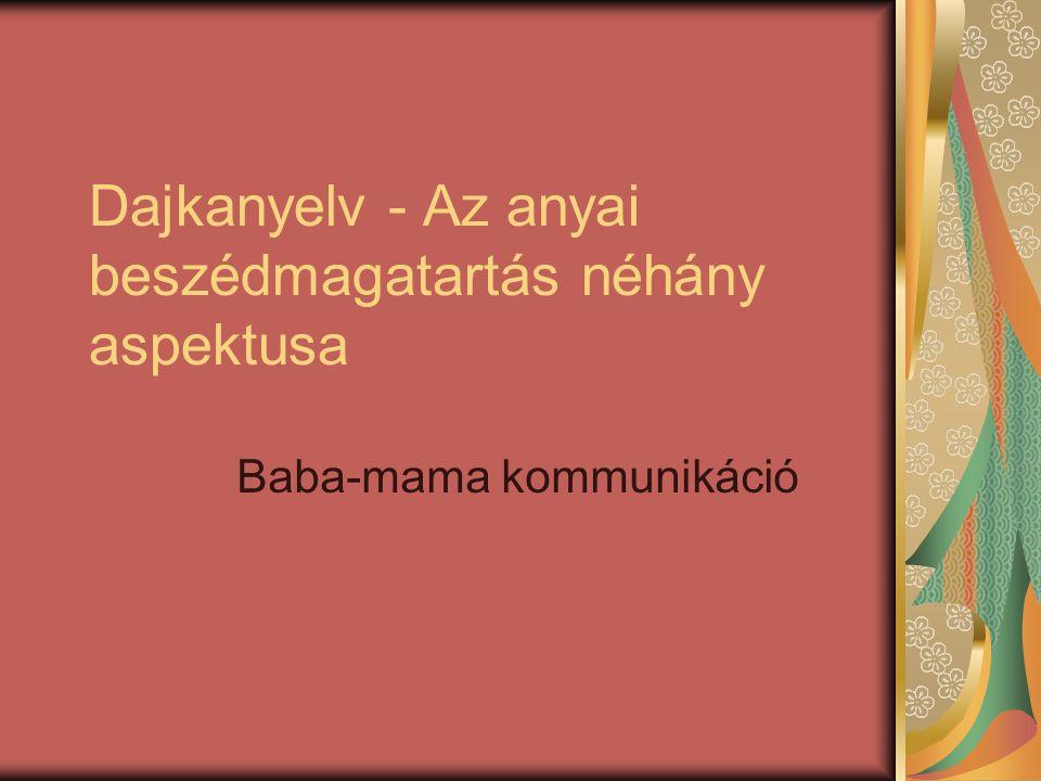 Dajkanyelv - Az anyai beszédmagatartás néhány aspektusa Baba-mama kommunikáció