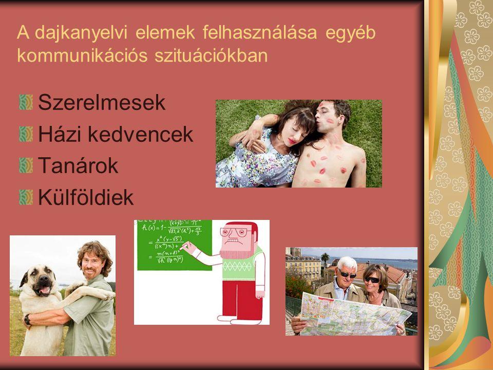 A dajkanyelvi elemek felhasználása egyéb kommunikációs szituációkban Szerelmesek Házi kedvencek Tanárok Külföldiek
