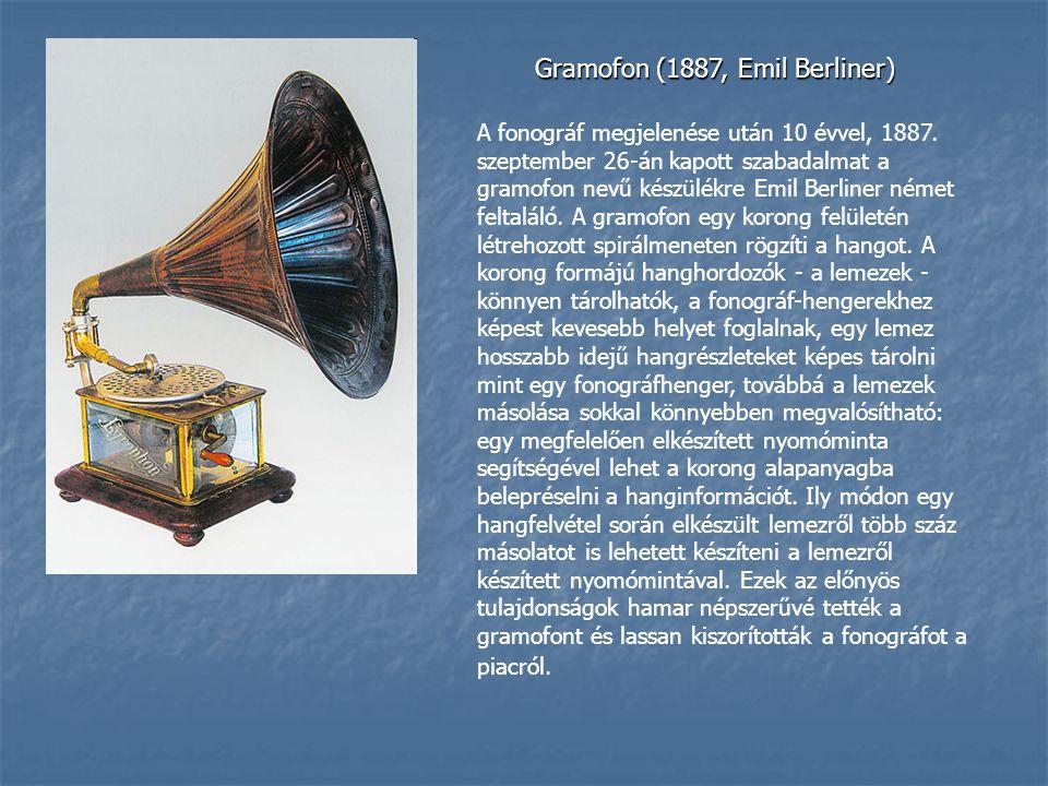 Gramofon (1887, Emil Berliner) A fonográf megjelenése után 10 évvel, 1887. szeptember 26-án kapott szabadalmat a gramofon nevű készülékre Emil Berline
