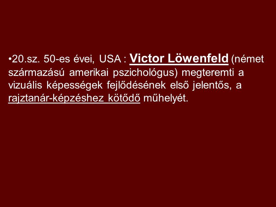 20.sz. 50-es évei, USA : Victor Löwenfeld (német származású amerikai pszichológus) megteremti a vizuális képességek fejlődésének első jelentős, a rajz