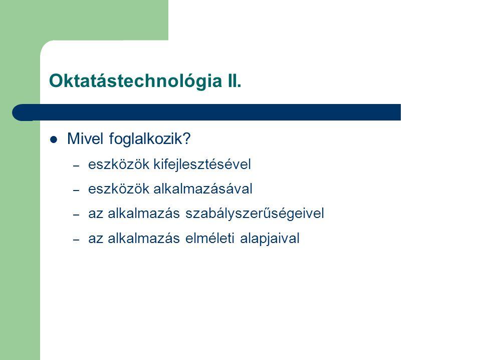 Oktatástechnológia II.Mivel foglalkozik.