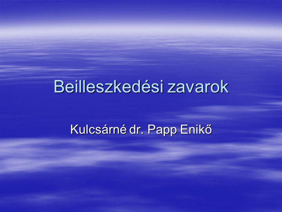 Beilleszkedési zavarok Kulcsárné dr. Papp Enikő