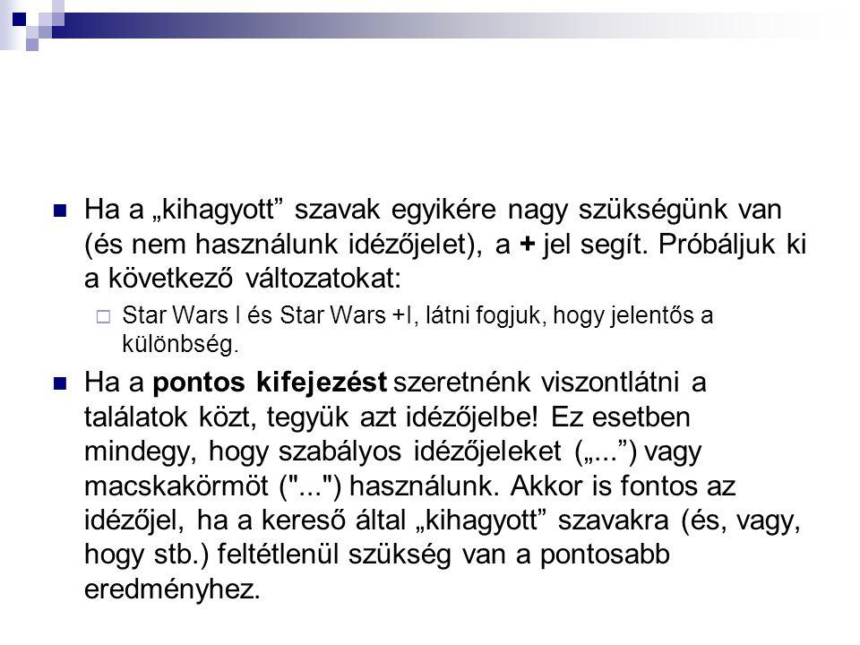 """Ha a """"kihagyott"""" szavak egyikére nagy szükségünk van (és nem használunk idézőjelet), a + jel segít. Próbáljuk ki a következő változatokat:  Star Wars"""
