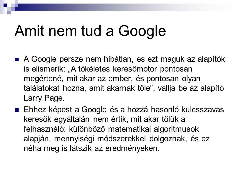 """Amit nem tud a Google A Google persze nem hibátlan, és ezt maguk az alapítók is elismerik: """"A tökéletes keresőmotor pontosan megértené, mit akar az em"""