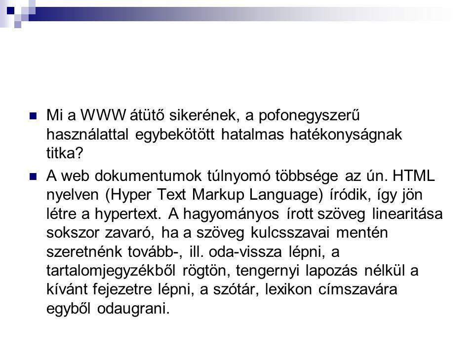 Mi a WWW átütő sikerének, a pofonegyszerű használattal egybekötött hatalmas hatékonyságnak titka? A web dokumentumok túlnyomó többsége az ún. HTML nye
