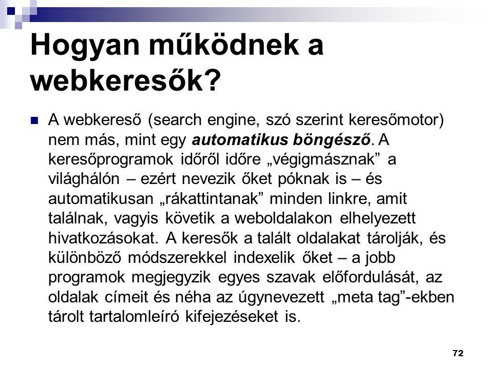 Hogyan működnek a webkeresők? A webkereső (search engine, szó szerint keresőmotor) nem más, mint egy automatikus böngésző. A keresőprogramok időről id